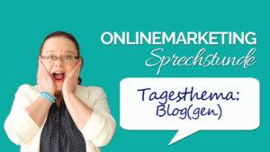 Onlinemarketing Sprechstunde Blog und Bloggen